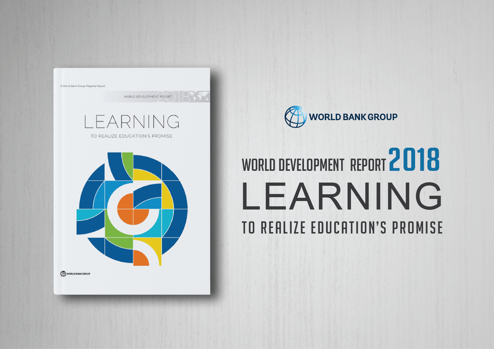 2018 World Development Report (WDR 2018) – LEARNING to Realize Education's Promise